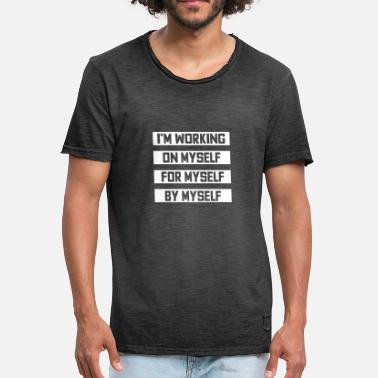 Myself I work on myself for myself and independently - Men's Vintage T-Shirt