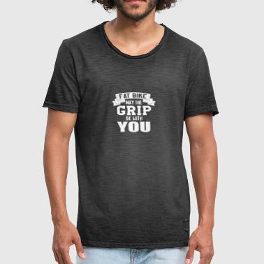 Fat Bike FAT BIKE MAY THE GRIP WITH YOU Fat Bike E Bike Wheel - Men's Vintage T-Shirt