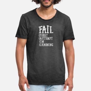Fail Fail - First Attempt In Learning - Mannen vintage T-shirt