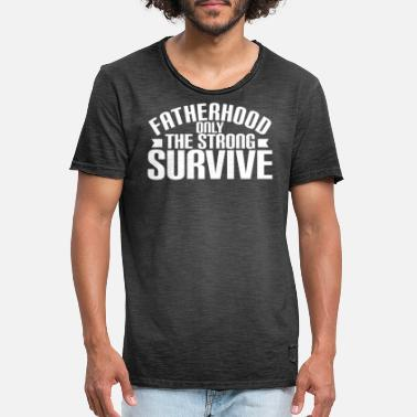 Survive FATHERHOOD ONLY THE STRONG SURVIVE - Men's Vintage T-Shirt