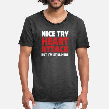 Attack Nice Try Heart Attack But Im Still Here - Men's Vintage T-Shirt