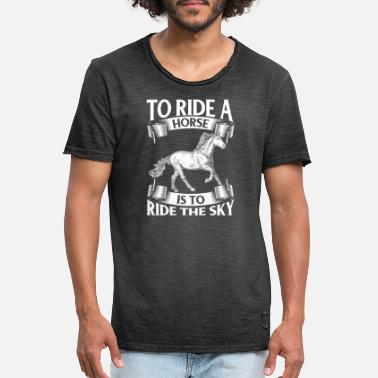 Ride A Horse To Ride A Horse Is To Ride The Sky - Men's Vintage T-Shirt