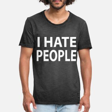 Hate I hate people. I hate people - Men's Vintage T-Shirt