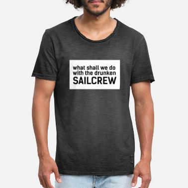 What shall we do with the drunken sailcrew - Männer Vintage T-Shirt
