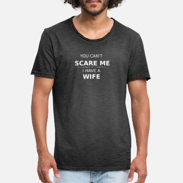 You Can't Scare Me I Have A Wife JGA saying - Men's Vintage T-Shirt