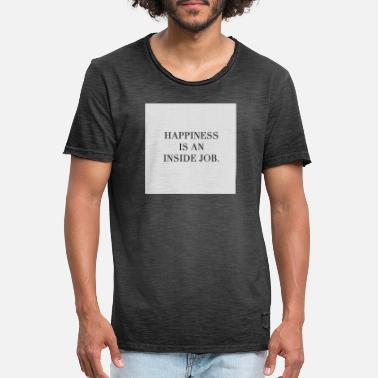 Happiness is an inside job - Men's Vintage T-Shirt