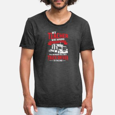 Truck Driver Trucker to the end in the street - Men's Vintage T-Shirt