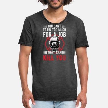 Kill Firefighter Can't Train For Job Can Kill Birthday - Men's Vintage T-Shirt