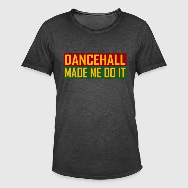 Dancehall Made Me Do It - T-shirt vintage Homme
