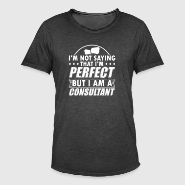 Funny Consultant Consulting Shirt Not Perfect - Men's Vintage T-Shirt
