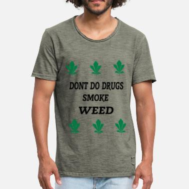 Dont Smoke dont do drugs - smoke weed 6 - Männer Vintage T-Shirt
