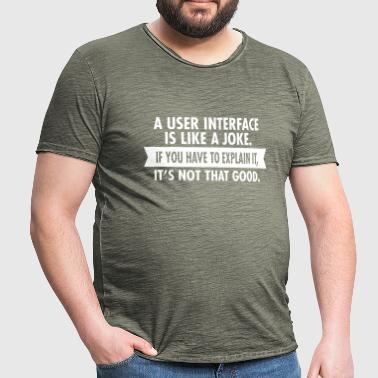A User Interface Is Like A Joke... - Mannen Vintage T-shirt