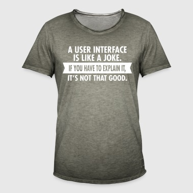A User Interface Is Like A Joke... - T-shirt vintage Homme