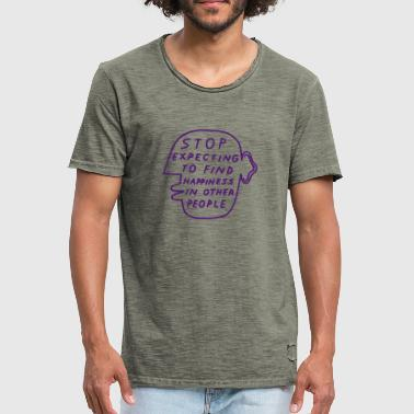 Stop Expecting to find Happiness in other People - Männer Vintage T-Shirt