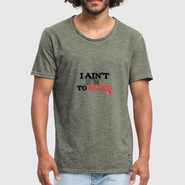 I'm not got time to bleed - Men's Vintage T-Shirt