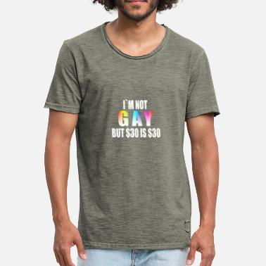 Gay Von Hinten Iam not gay but 30Dollars are 30Dollars - Männer Vintage T-Shirt