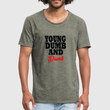 Dumb young dumb and dumb - Men's Vintage T-Shirt