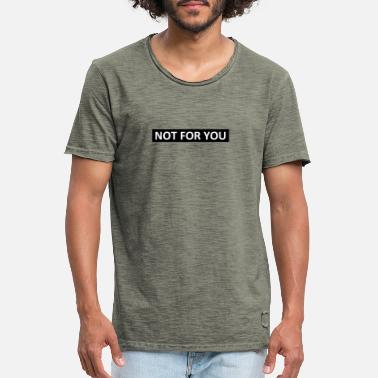 NOT FOR YOU - Men's Vintage T-Shirt