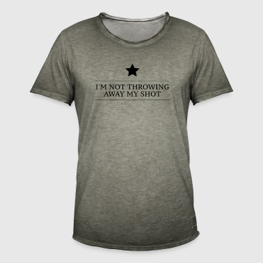 Hamilton I'm Not Throwing Away My Shot - Men's Vintage T-Shirt
