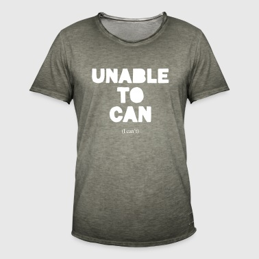 Unable to can - Men's Vintage T-Shirt