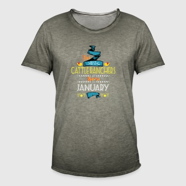 Best Cattle Ranchers are Born in January Gift Idea - Men's Vintage T-Shirt