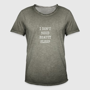 I don't need beauty sleep - Men's Vintage T-Shirt