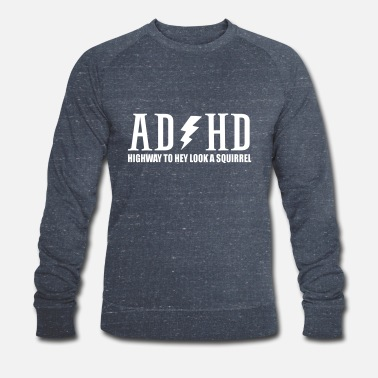 Adhd highway to hey look a squirrel funny quote adhd - Men's Organic Sweatshirt