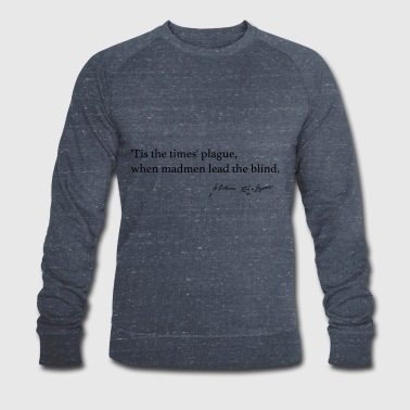 Times' Plague, when madmen lead the blind. - Men's Organic Sweatshirt by Stanley & Stella