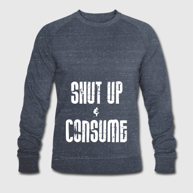 ++SHUT up and CONSUME++ - Männer Bio-Sweatshirt von Stanley & Stella