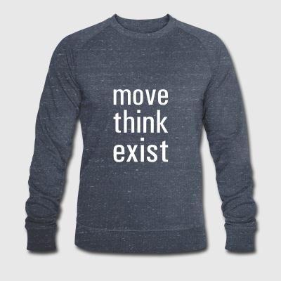 Move think exist - Men's Organic Sweatshirt by Stanley & Stella
