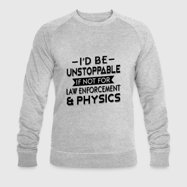 I'd be unstoppable if not for law enforcement - Men's Organic Sweatshirt by Stanley & Stella