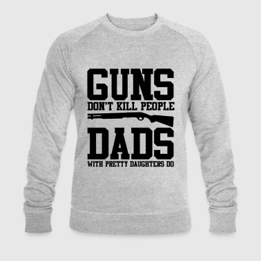 Guns dont kill people Dads with pretty Daughters do - Men's Organic Sweatshirt by Stanley & Stella