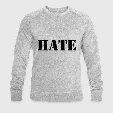 HATE - Men's Organic Sweatshirt by Stanley & Stella
