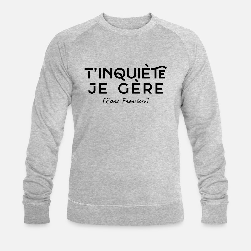 T inquiète je Gère - Sans Pression Sweat-shirt bio Homme   Spreadshirt ead5ead55da7