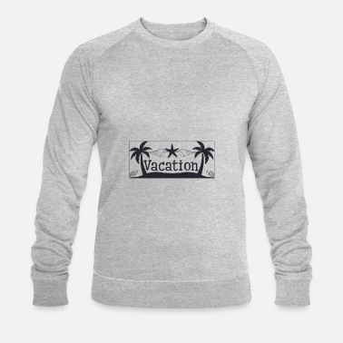 Vacation Vacation - Vacation - Men's Organic Sweatshirt