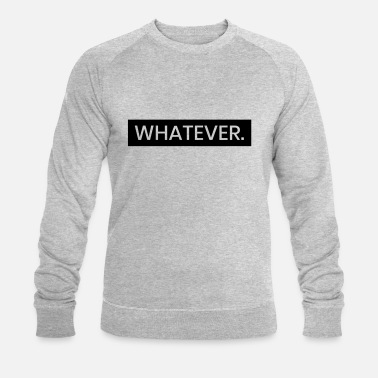 Whatever - Men's Organic Sweatshirt by Stanley & Stella
