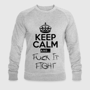 Keep Calm and ... Fuck Fight - Stanley & Stellan miesten luomucollegepaita