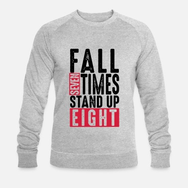 Stand Fall seven times stand up eight - Spruch - Humor - Men's Organic Sweatshirt by Stanley & Stella