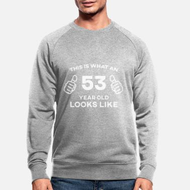 Mother This Is What An 53 Looks Like Birthday Gift - Men's Organic Sweatshirt