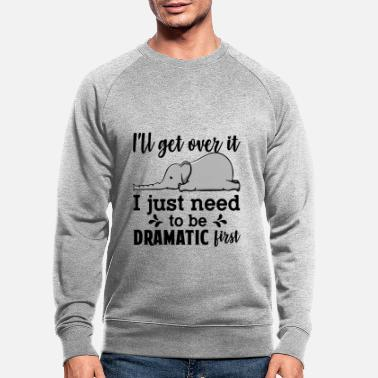 I'll Get Over It Just Need To Be Dramatic First - Männer Bio Pullover