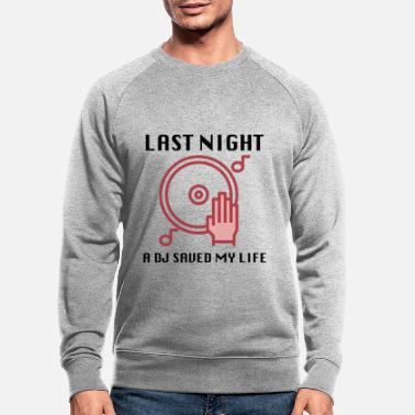 Night Last Night a DJ saved my life - Men's Organic Sweatshirt