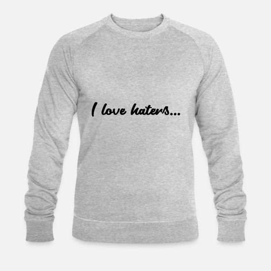 Love Hoodies & Sweatshirts - I love haters - Men's Organic Sweatshirt heather grey