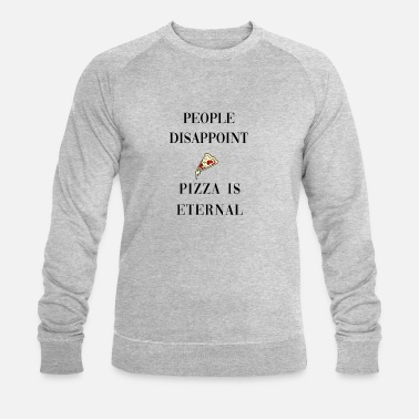 People disappoint, pizza is eternal, fun quote - Men's Organic Sweatshirt