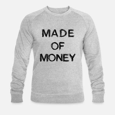 Made of Money - Men's Organic Sweatshirt