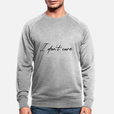 I don't care - Men's Organic Sweatshirt