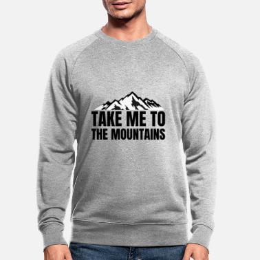 Mountain Sports Mountains - Take me to the Mountains - Men's Organic Sweatshirt