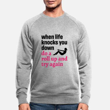 Pilates Instructor Pilates Quote When Life Knocks You Down - Men's Organic Sweatshirt