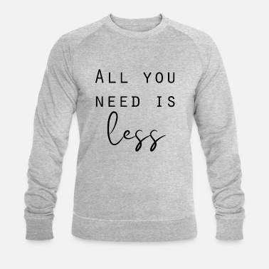 Tag All you need is less Minimalismus Sprüche - Männer Bio Pullover