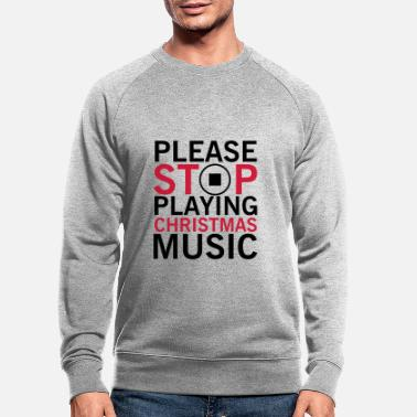 Anti Please stop playing christmas music - Sweat-shirt bio Homme