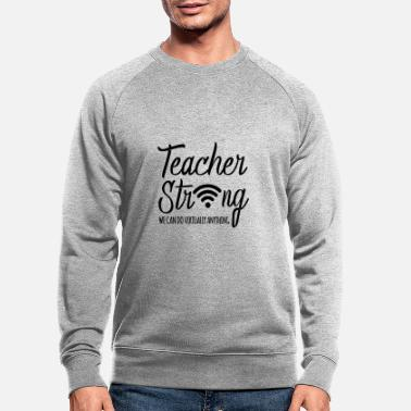 Strong Back To School 2020 Virtual Teachers Stay Strong F - Men's Organic Sweatshirt